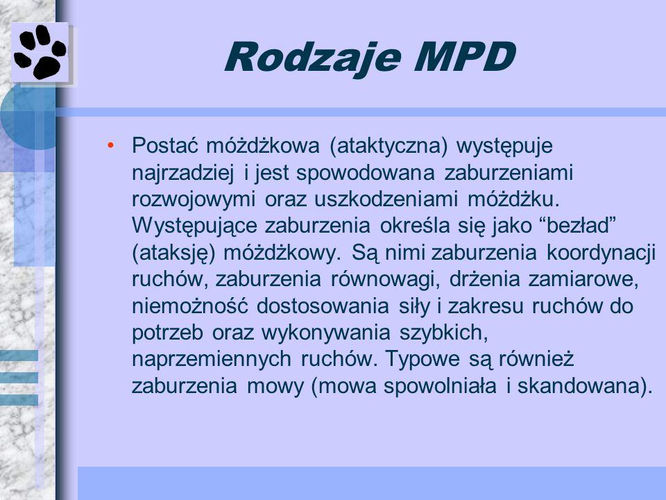 Rodzaje MPD Postać móżdżkowa (ataktyczna) występuje najrzadziej i jest spowodowana zaburzeniami rozwojowymi oraz uszkodzeniami móżdżku. Występujące za