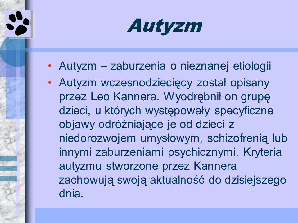 Autyzm Autyzm – zaburzenia o nieznanej etiologii Autyzm wczesnodziecięcy został opisany przez Leo Kannera. Wyodrębnił on grupę dzieci, u których wystę