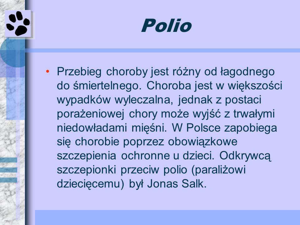 Polio Przebieg choroby jest różny od łagodnego do śmiertelnego. Choroba jest w większości wypadków wyleczalna, jednak z postaci porażeniowej chory moż