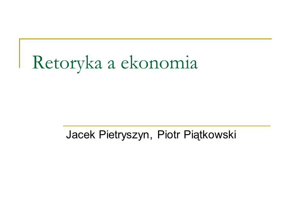 Retoryka a ekonomia Jacek Pietryszyn, Piotr Piątkowski