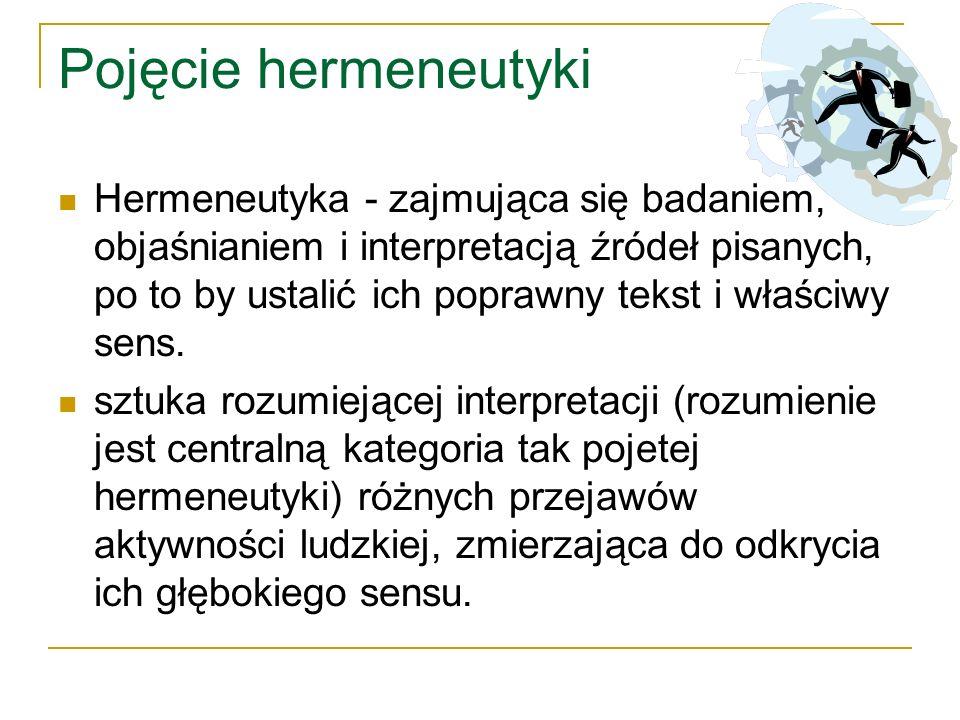 Pojęcie hermeneutyki Hermeneutyka - zajmująca się badaniem, objaśnianiem i interpretacją źródeł pisanych, po to by ustalić ich poprawny tekst i właści