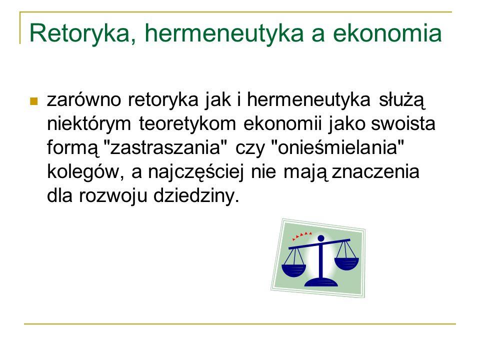 Retoryka, hermeneutyka a ekonomia zarówno retoryka jak i hermeneutyka służą niektórym teoretykom ekonomii jako swoista formą