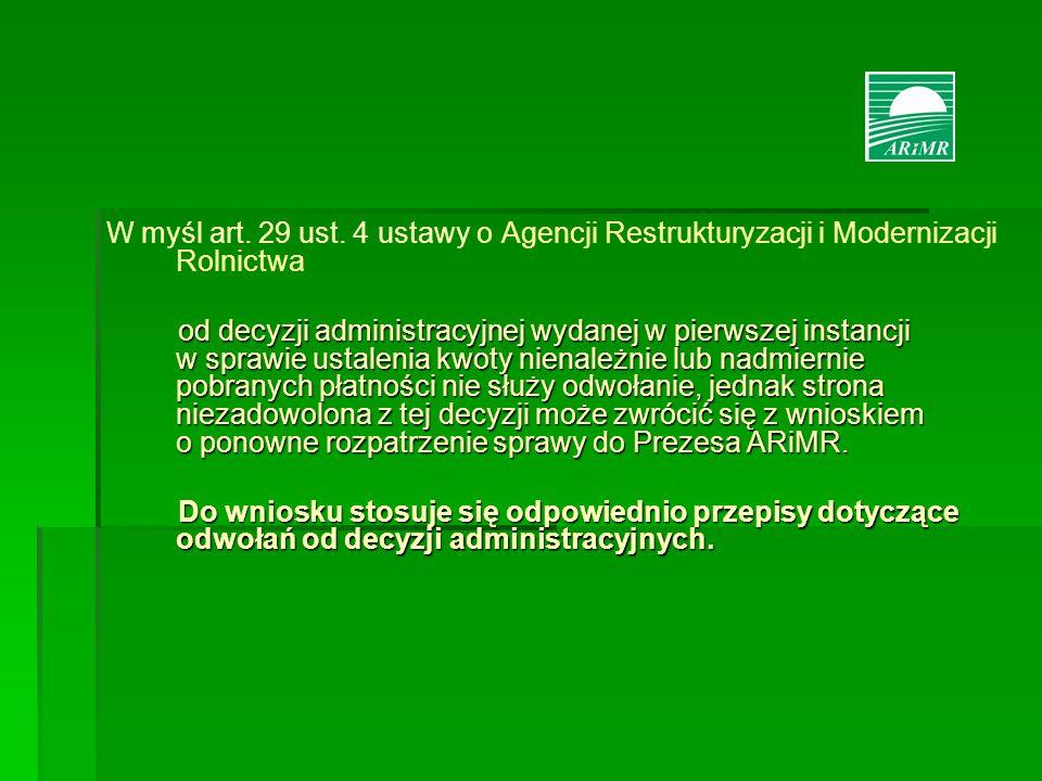 W myśl art. 29 ust. 4 ustawy o Agencji Restrukturyzacji i Modernizacji Rolnictwa od decyzji administracyjnej wydanej w pierwszej instancji w sprawie u