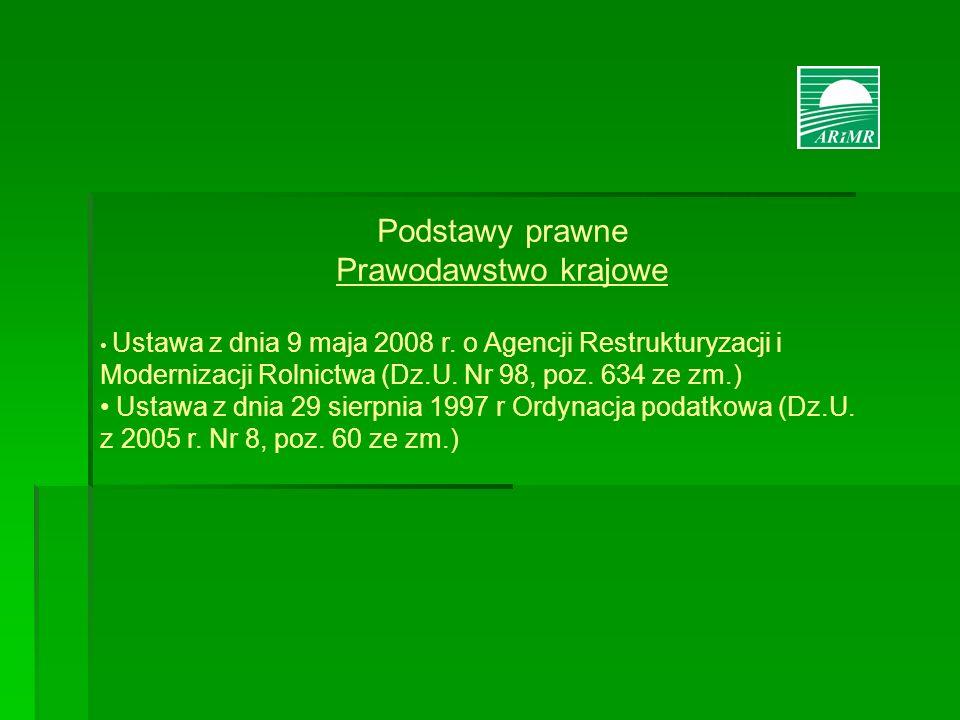 Podstawy prawne Prawodawstwo krajowe Ustawa z dnia 9 maja 2008 r. o Agencji Restrukturyzacji i Modernizacji Rolnictwa (Dz.U. Nr 98, poz. 634 ze zm.) U