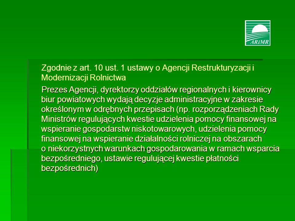 Zgodnie z art. 10 ust. 1 ustawy o Agencji Restrukturyzacji i Modernizacji Rolnictwa Prezes Agencji, dyrektorzy oddziałów regionalnych i kierownicy biu