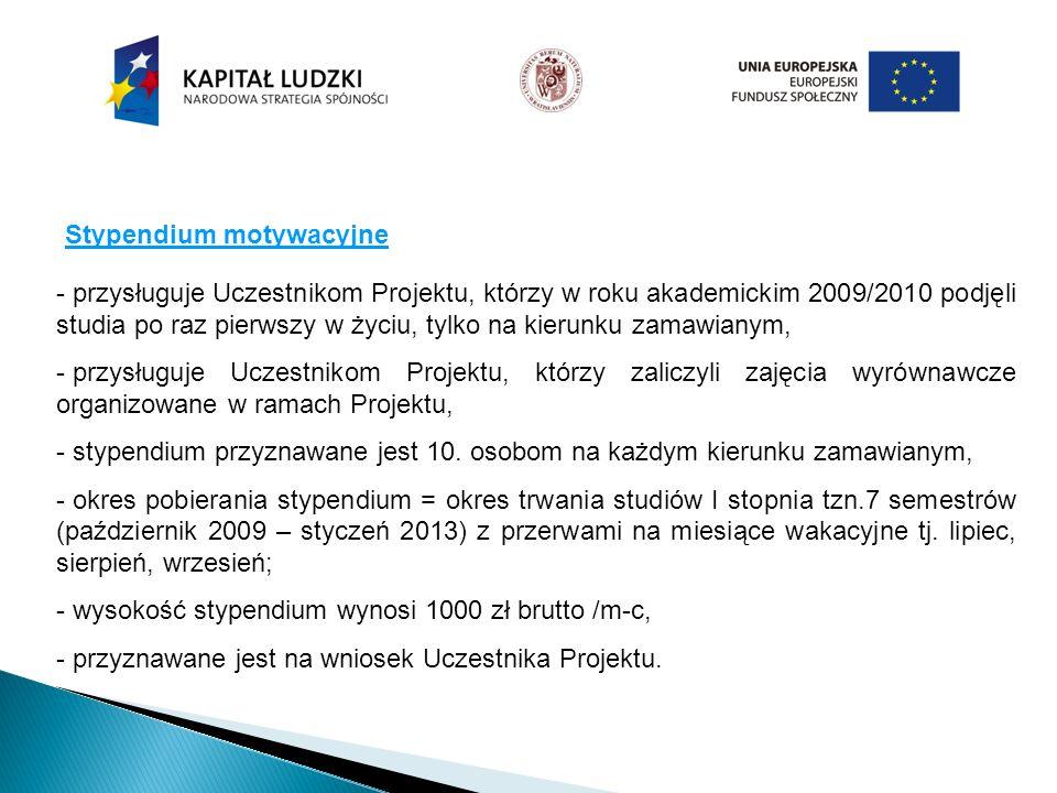 Stypendium motywacyjne - przysługuje Uczestnikom Projektu, którzy w roku akademickim 2009/2010 podjęli studia po raz pierwszy w życiu, tylko na kierun