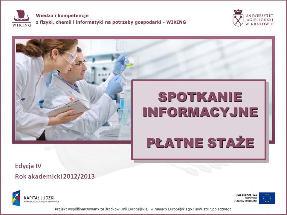 SPOTKANIE INFORMACYJNE PŁATNE STAŻE Edycja IV Rok akademicki 2012/2013