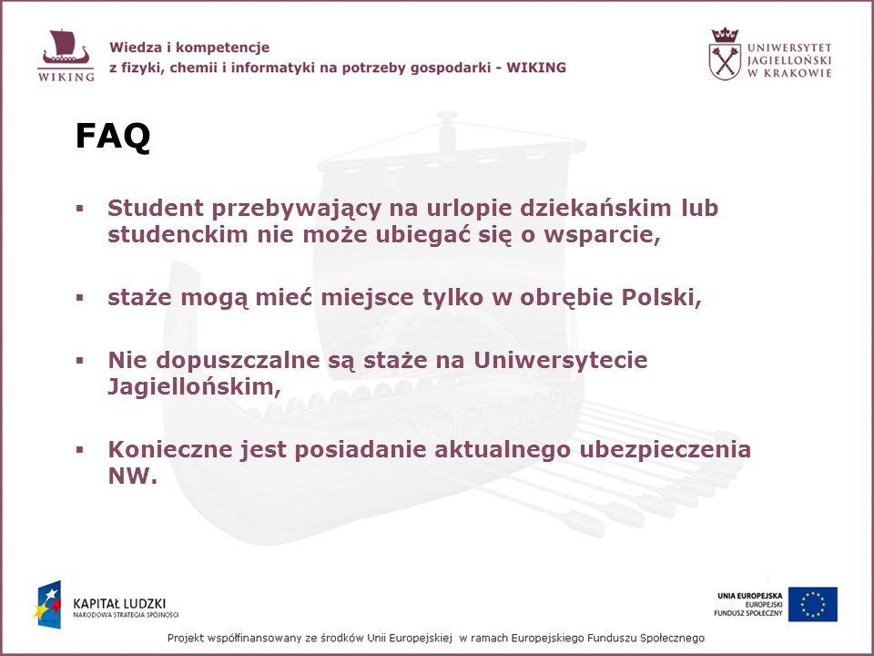 FAQ Student przebywający na urlopie dziekańskim lub studenckim nie może ubiegać się o wsparcie, staże mogą mieć miejsce tylko w obrębie Polski, Nie do