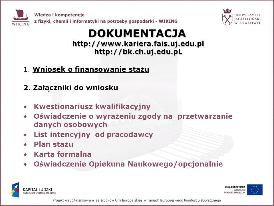DOKUMENTACJA http://www.kariera.fais.uj.edu.pl http://bk.ch.uj.edu.pL 1. Wniosek o finansowanie stażu 2. Załączniki do wniosku Kwestionariusz kwalifik