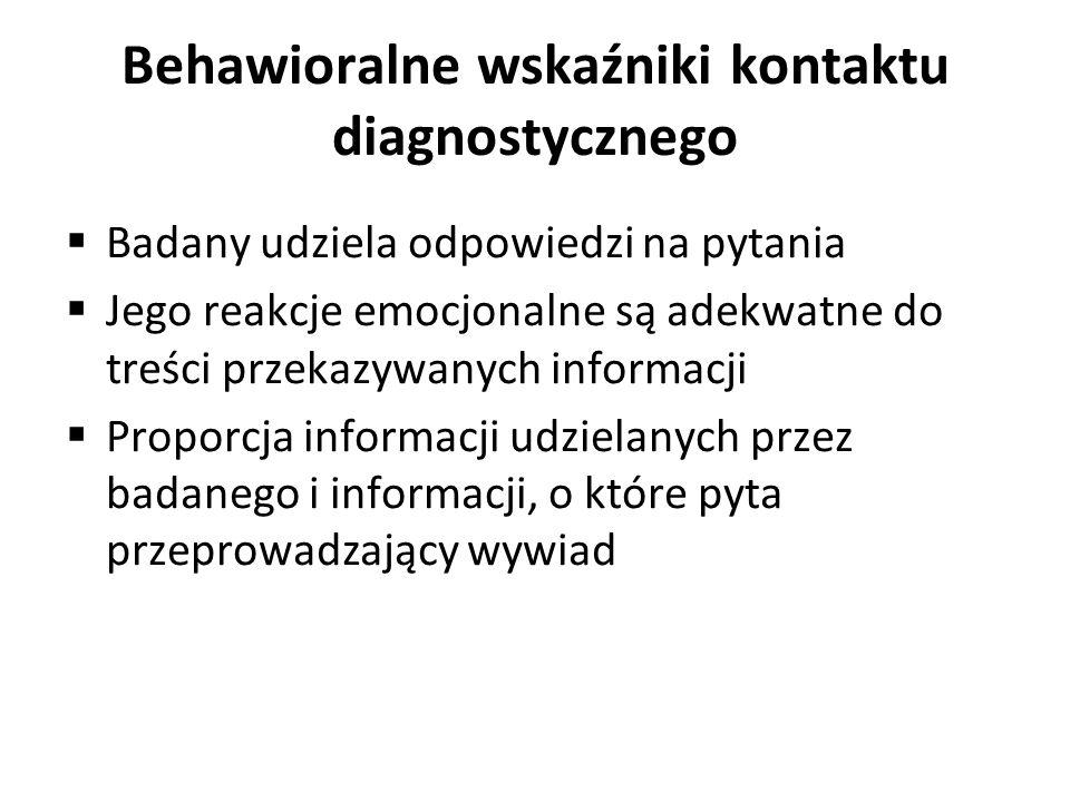 Behawioralne wskaźniki kontaktu diagnostycznego Badany udziela odpowiedzi na pytania Jego reakcje emocjonalne są adekwatne do treści przekazywanych in