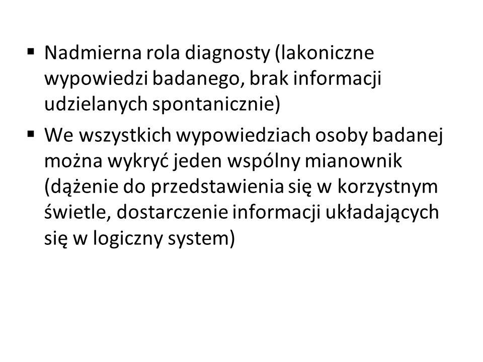 Nadmierna rola diagnosty (lakoniczne wypowiedzi badanego, brak informacji udzielanych spontanicznie) We wszystkich wypowiedziach osoby badanej można w
