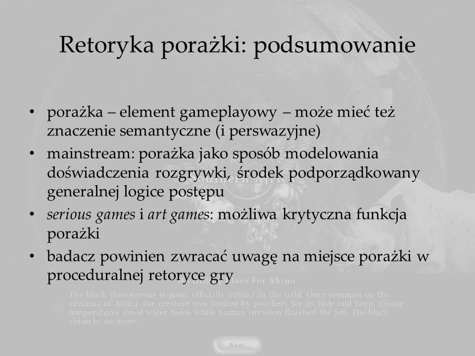 Retoryka porażki: podsumowanie porażka – element gameplayowy – może mieć też znaczenie semantyczne (i perswazyjne) mainstream: porażka jako sposób mod