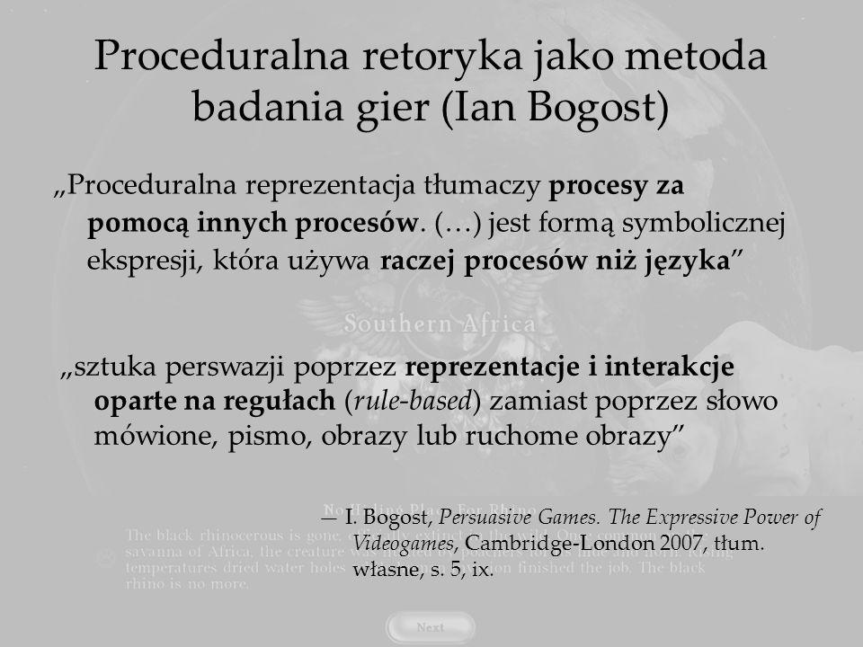 Proceduralna retoryka – specyfika zastosowanie do wszystkich zjawisk proceduralnych znaczenie gry w procesach, a nie tylko w warstwie estetycznej – specyficzny sposób ekspresji medium interaktywnego kompromis między radykalnymi stanowiskami narratologicznymi i ludologicznymi możliwość sprzeczności między warstwą estetyczną a proceduralną gry analogia do wizualnej retoryki I.
