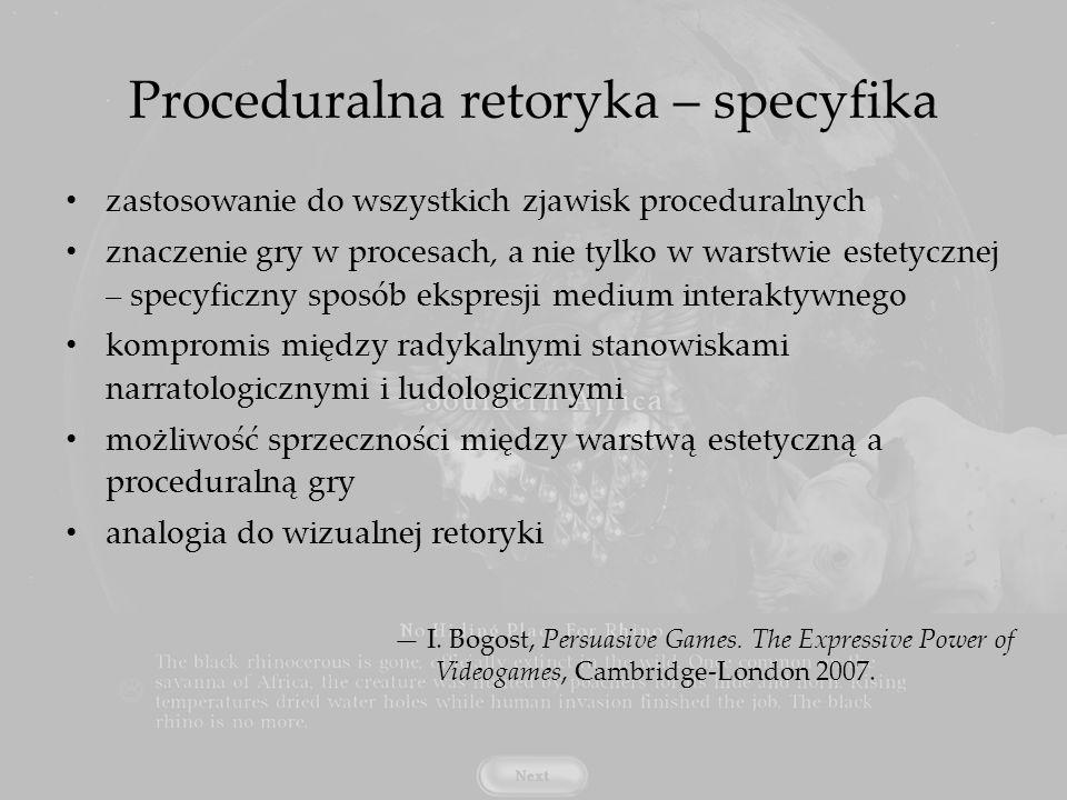 Proceduralna retoryka – specyfika zastosowanie do wszystkich zjawisk proceduralnych znaczenie gry w procesach, a nie tylko w warstwie estetycznej – sp