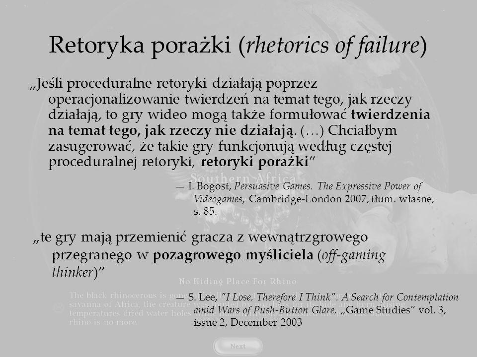 Retoryka porażki (rhetorics of failure) Jeśli proceduralne retoryki działają poprzez operacjonalizowanie twierdzeń na temat tego, jak rzeczy działają,