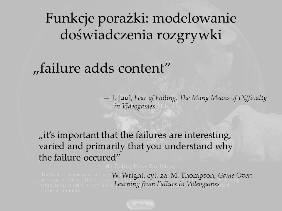 Funkcje porażki: modelowanie doświadczenia rozgrywki failure adds content J. Juul, Fear of Failing. The Many Means of Difficulty in Videogames its imp
