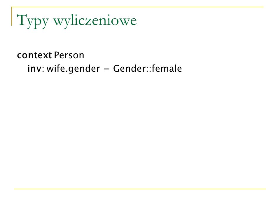 Typy wyliczeniowe context Person inv: wife.gender = Gender::female