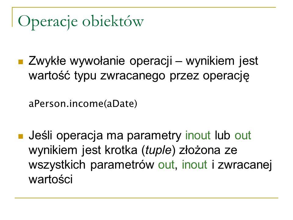 Operacje obiektów Zwykłe wywołanie operacji – wynikiem jest wartość typu zwracanego przez operację aPerson.income(aDate) Jeśli operacja ma parametry i