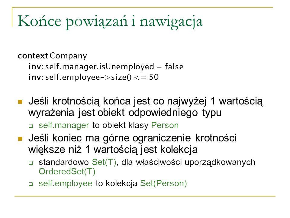 Końce powiązań i nawigacja context Company inv: self.manager.isUnemployed = false inv: self.employee->size() <= 50 Jeśli krotnością końca jest co najw