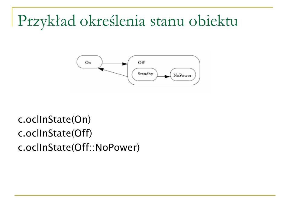 Przykład określenia stanu obiektu c.oclInState(On) c.oclInState(Off) c.oclInState(Off::NoPower)
