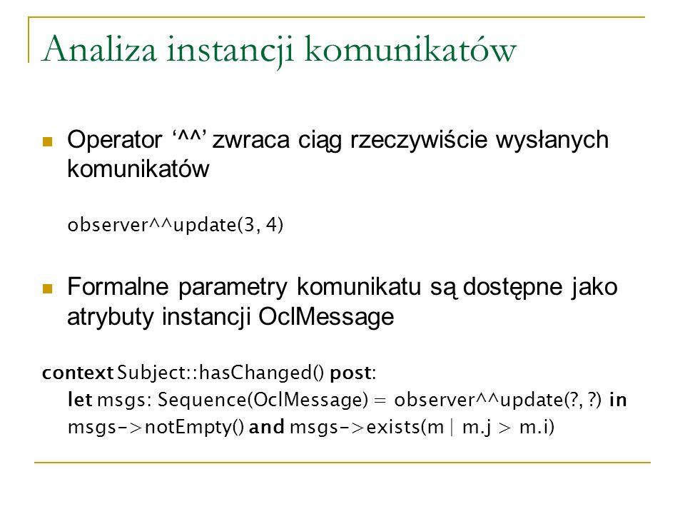 Analiza instancji komunikatów Operator ^^ zwraca ciąg rzeczywiście wysłanych komunikatów observer^^update(3, 4) Formalne parametry komunikatu są dostę