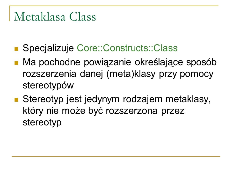 Metaklasa Class Specjalizuje Core::Constructs::Class Ma pochodne powiązanie określające sposób rozszerzenia danej (meta)klasy przy pomocy stereotypów