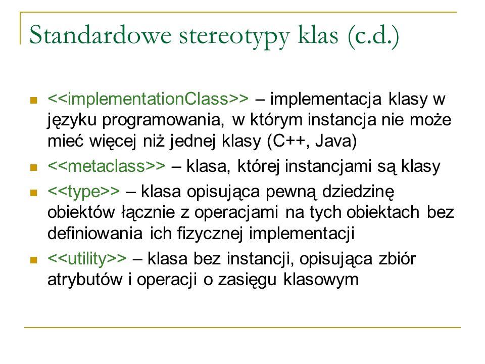 Standardowe stereotypy klas (c.d.) > – implementacja klasy w języku programowania, w którym instancja nie może mieć więcej niż jednej klasy (C++, Java