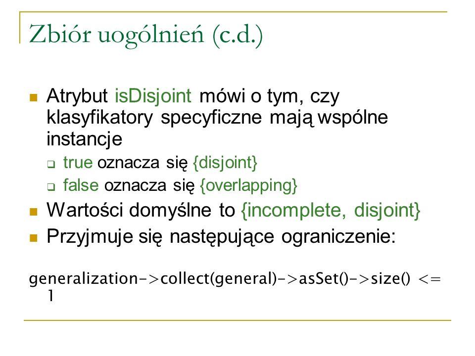 Zbiór uogólnień (c.d.) Atrybut isDisjoint mówi o tym, czy klasyfikatory specyficzne mają wspólne instancje true oznacza się {disjoint} false oznacza s