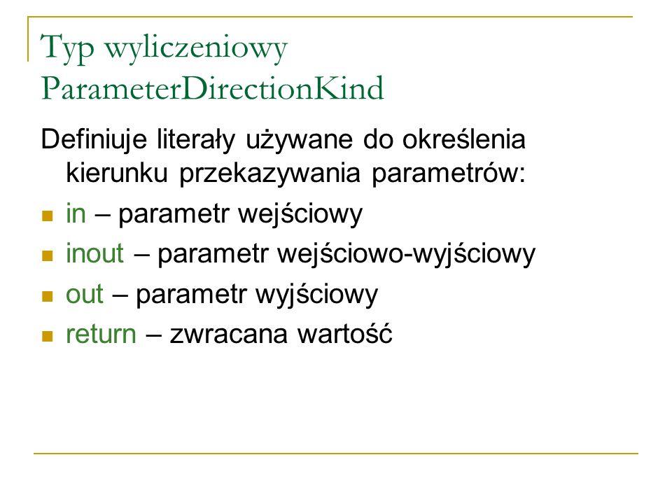 Typ wyliczeniowy ParameterDirectionKind Definiuje literały używane do określenia kierunku przekazywania parametrów: in – parametr wejściowy inout – pa