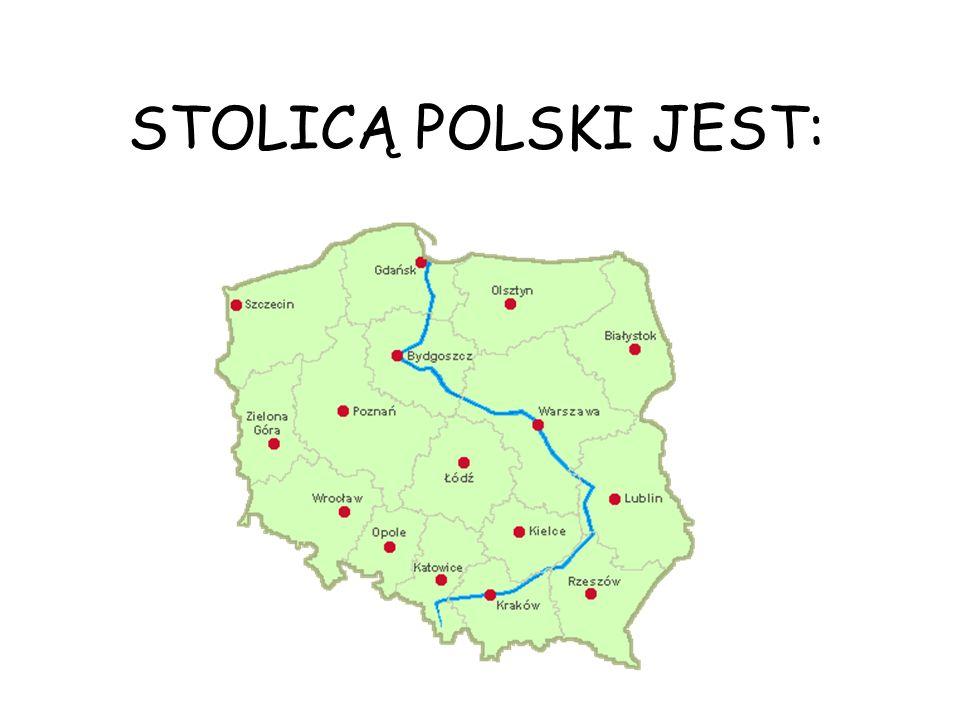 STOLICĄ POLSKI JEST: