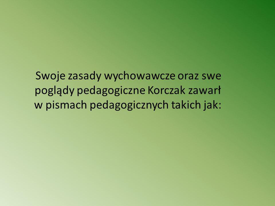 Swoje zasady wychowawcze oraz swe poglądy pedagogiczne Korczak zawarł w pismach pedagogicznych takich jak: