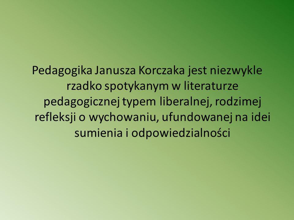 Pedagogika Janusza Korczaka jest niezwykle rzadko spotykanym w literaturze pedagogicznej typem liberalnej, rodzimej refleksji o wychowaniu, ufundowane