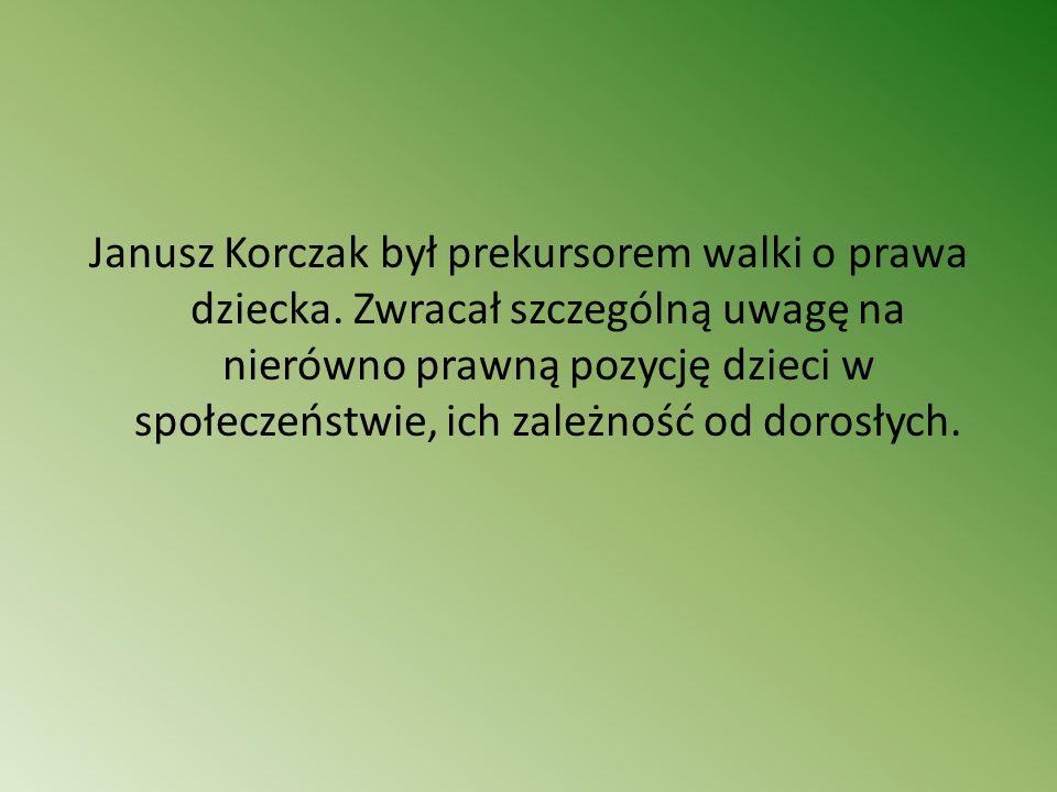 Janusz Korczak był prekursorem walki o prawa dziecka. Zwracał szczególną uwagę na nierówno prawną pozycję dzieci w społeczeństwie, ich zależność od do