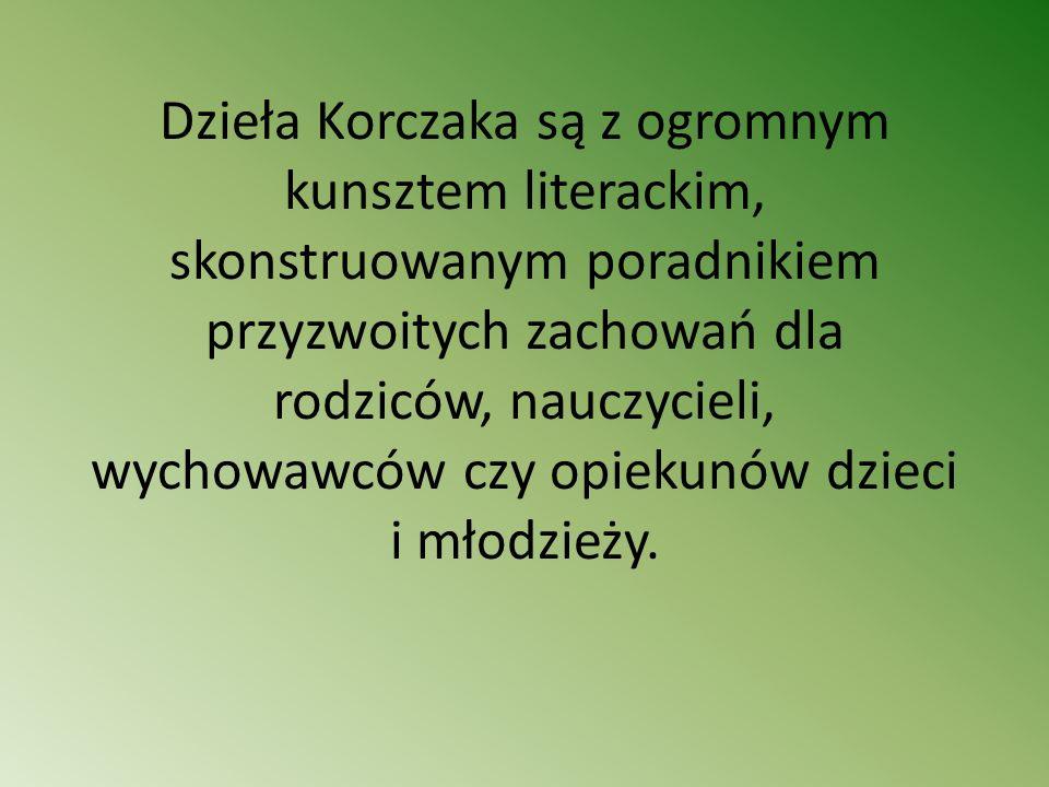 Dzieła Korczaka są z ogromnym kunsztem literackim, skonstruowanym poradnikiem przyzwoitych zachowań dla rodziców, nauczycieli, wychowawców czy opiekun