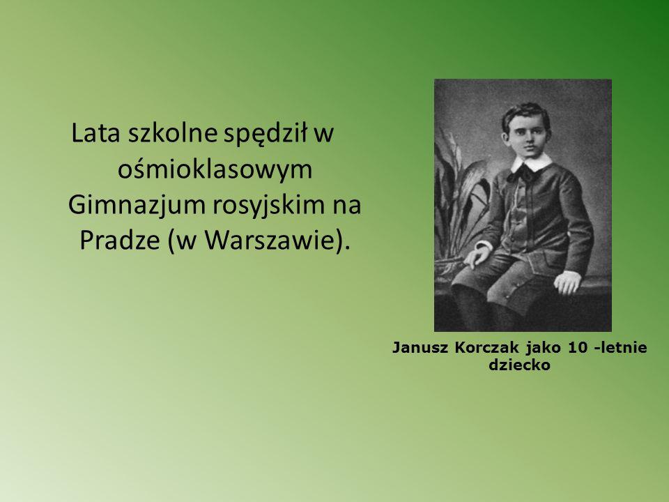 Lata szkolne spędził w ośmioklasowym Gimnazjum rosyjskim na Pradze (w Warszawie). Janusz Korczak jako 10 -letnie dziecko