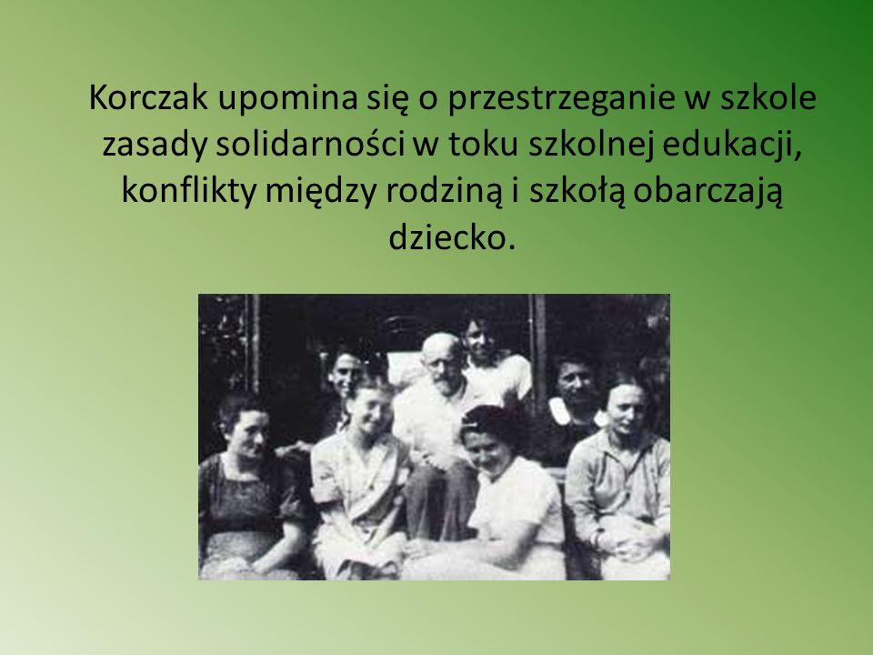 Korczak upomina się o przestrzeganie w szkole zasady solidarności w toku szkolnej edukacji, konflikty między rodziną i szkołą obarczają dziecko.