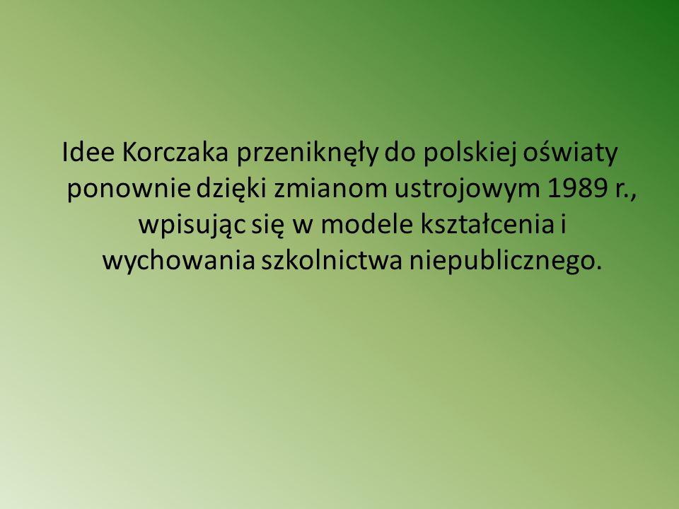 Idee Korczaka przeniknęły do polskiej oświaty ponownie dzięki zmianom ustrojowym 1989 r., wpisując się w modele kształcenia i wychowania szkolnictwa n