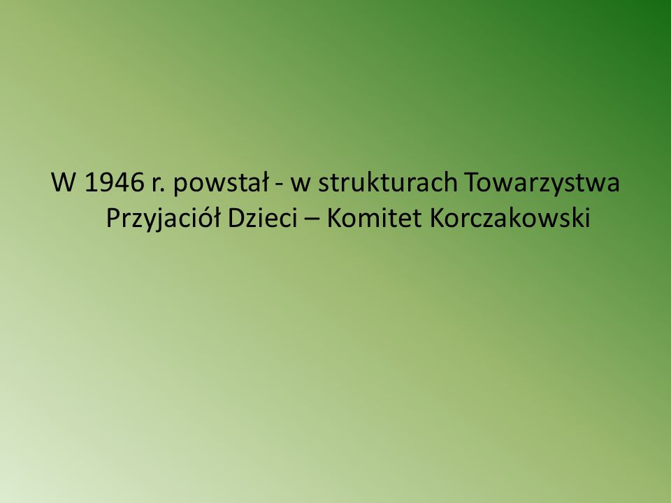 W 1946 r. powstał - w strukturach Towarzystwa Przyjaciół Dzieci – Komitet Korczakowski
