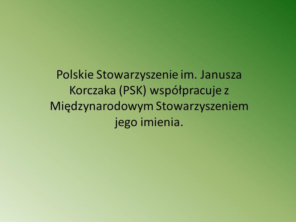 Polskie Stowarzyszenie im. Janusza Korczaka (PSK) współpracuje z Międzynarodowym Stowarzyszeniem jego imienia.