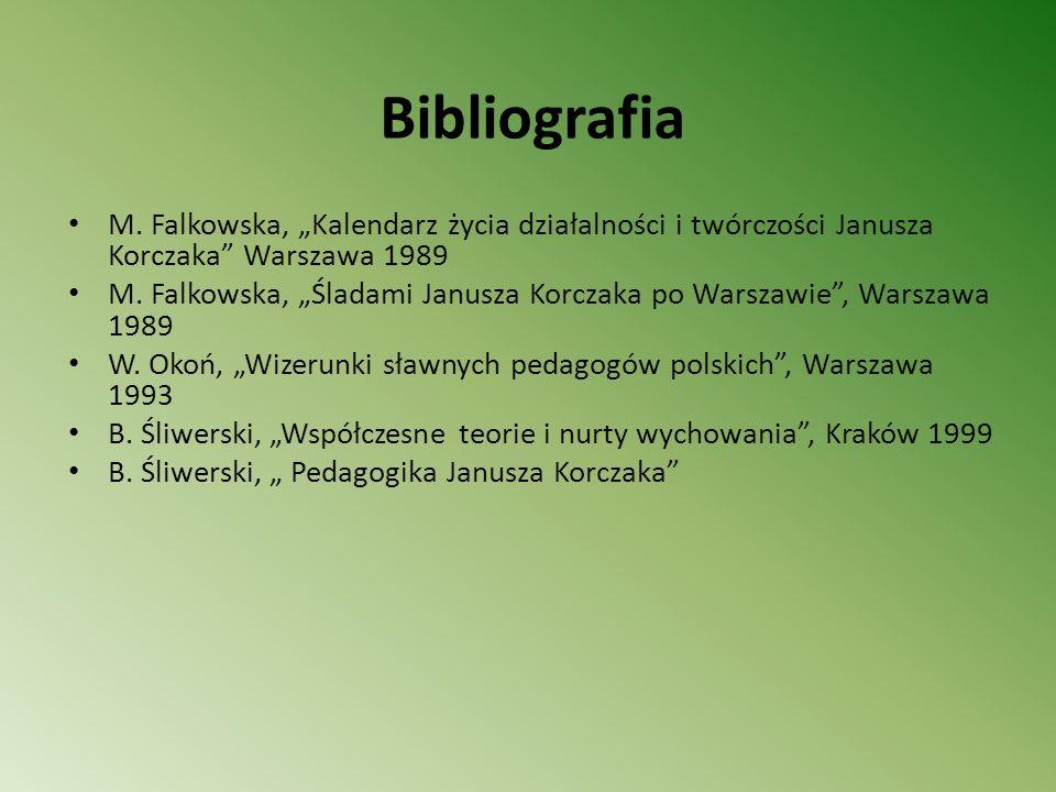 Bibliografia M. Falkowska, Kalendarz życia działalności i twórczości Janusza Korczaka Warszawa 1989 M. Falkowska, Śladami Janusza Korczaka po Warszawi