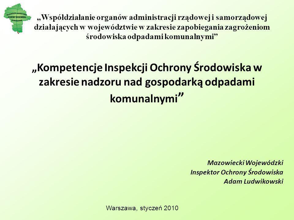 Kompetencje Inspekcji Ochrony Środowiska w zakresie nadzoru nad gospodarką odpadami komunalnymi Mazowiecki Wojewódzki Inspektor Ochrony Środowiska Ada