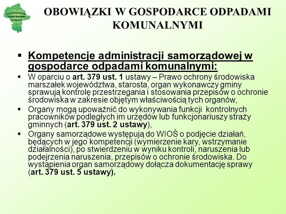 OBOWIĄZKI W GOSPODARCE ODPADAMI KOMUNALNYMI Kompetencje administracji samorządowej w gospodarce odpadami komunalnymi: W oparciu o art. 379 ust. 1 usta