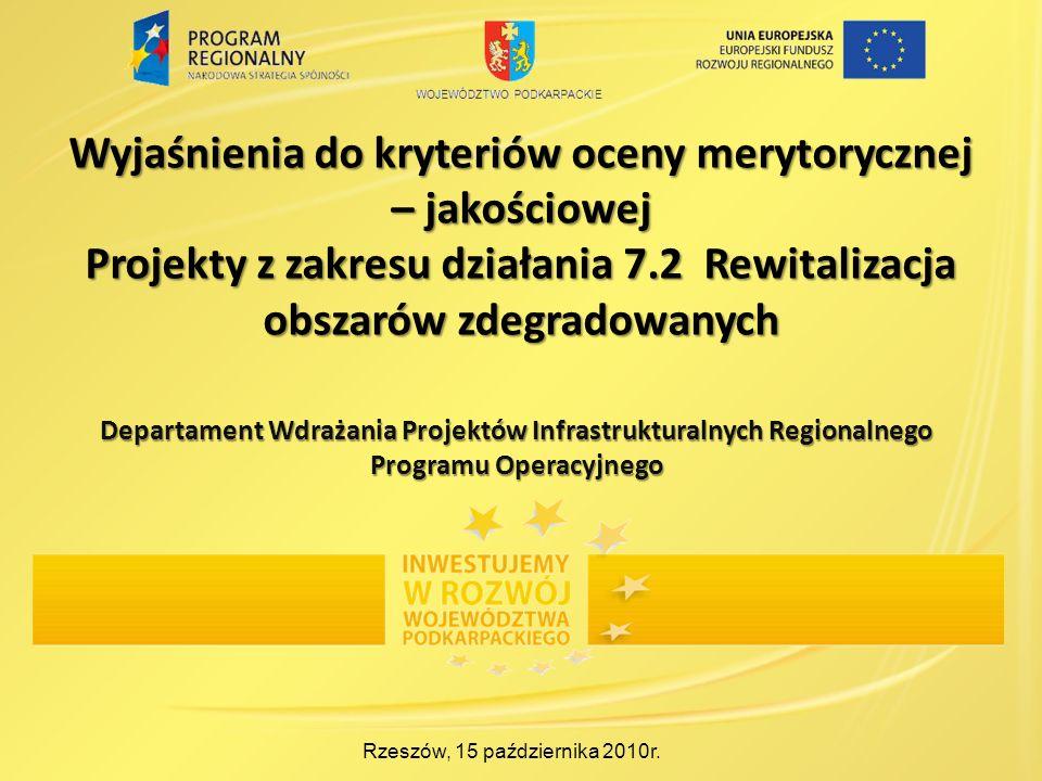 Wyjaśnienia do kryteriów oceny merytorycznej – jakościowej Projekty z zakresu działania 7.2 Rewitalizacja obszarów zdegradowanych Rzeszów, 15 października 2010r.