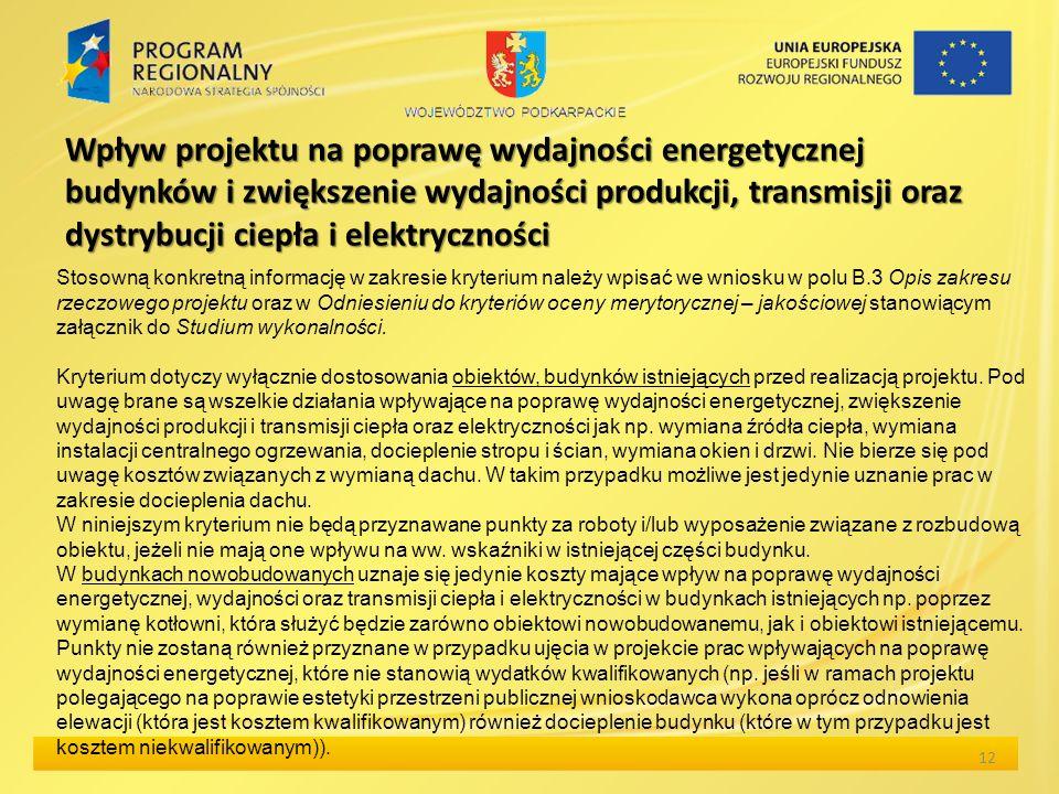 Wpływ projektu na poprawę wydajności energetycznej budynków i zwiększenie wydajności produkcji, transmisji oraz dystrybucji ciepła i elektryczności 12 Stosowną konkretną informację w zakresie kryterium należy wpisać we wniosku w polu B.3 Opis zakresu rzeczowego projektu oraz w Odniesieniu do kryteriów oceny merytorycznej – jakościowej stanowiącym załącznik do Studium wykonalności.