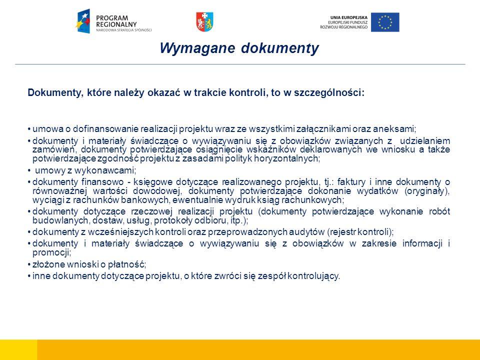 Wymagane dokumenty Dokumenty, które należy okazać w trakcie kontroli, to w szczególności: umowa o dofinansowanie realizacji projektu wraz ze wszystkim