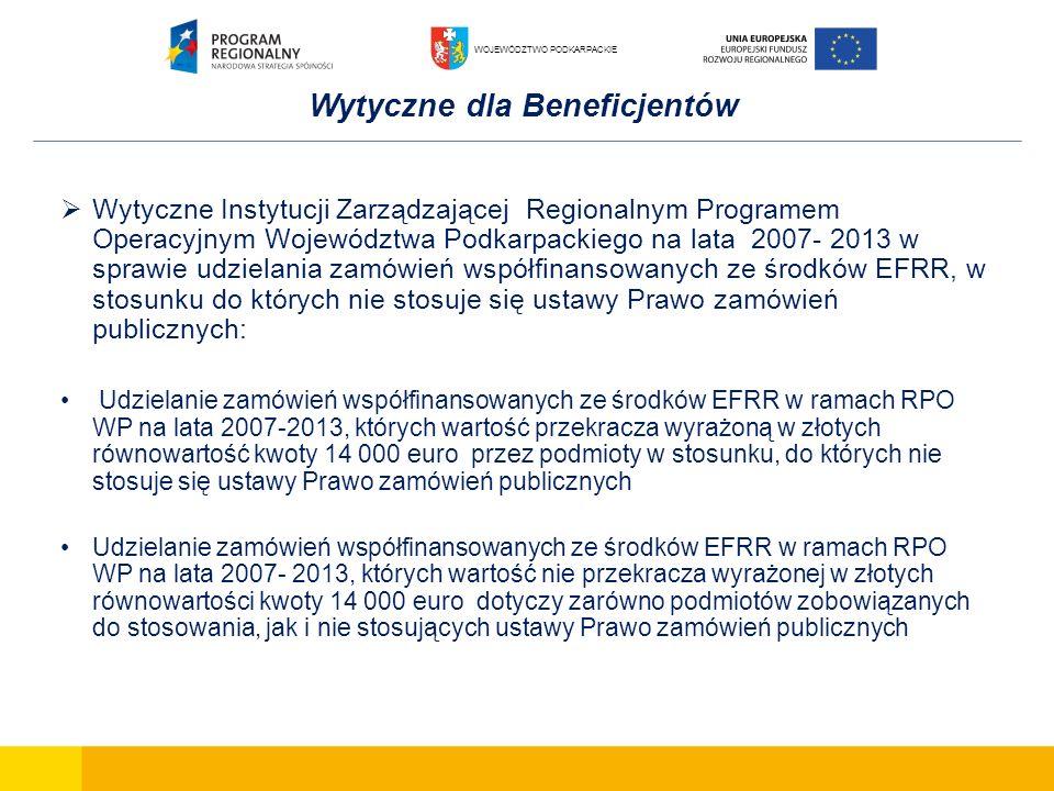 Wytyczne dla Beneficjentów Wytyczne Instytucji Zarządzającej Regionalnym Programem Operacyjnym Województwa Podkarpackiego na lata 2007- 2013 w sprawie