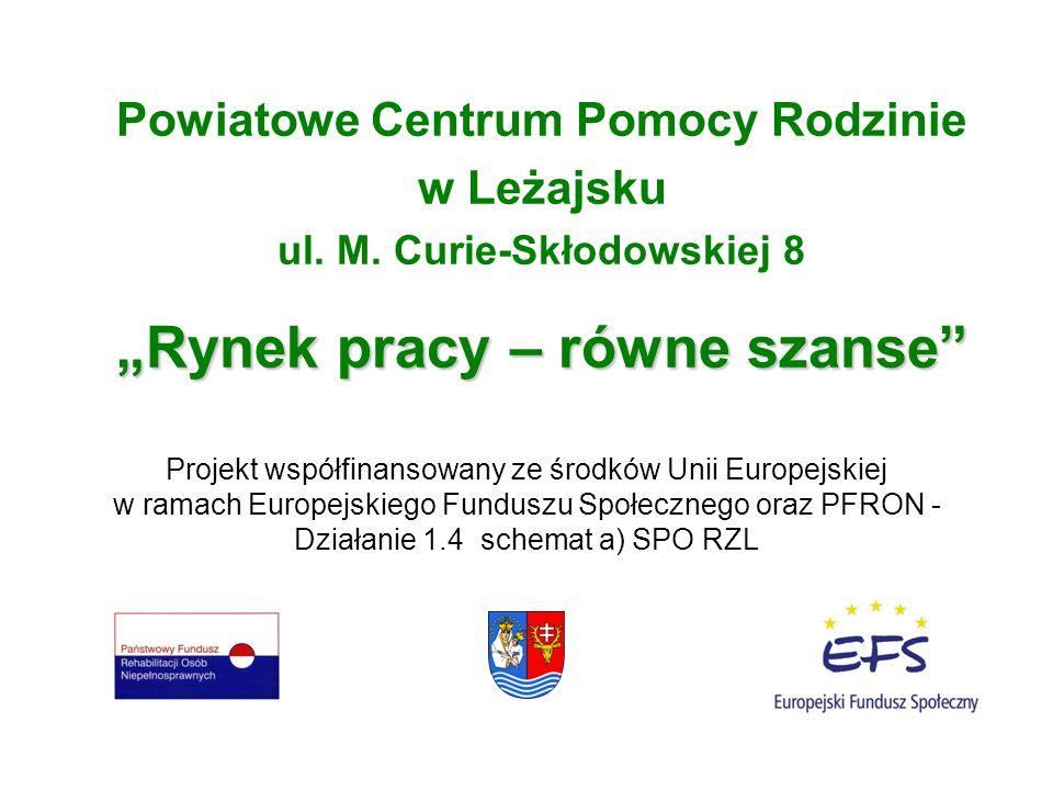 Powiatowe Centrum Pomocy Rodzinie w Leżajsku ul. M. Curie-Skłodowskiej 8 Rynek pracy – równe szanse Projekt współfinansowany ze środków Unii Europejsk