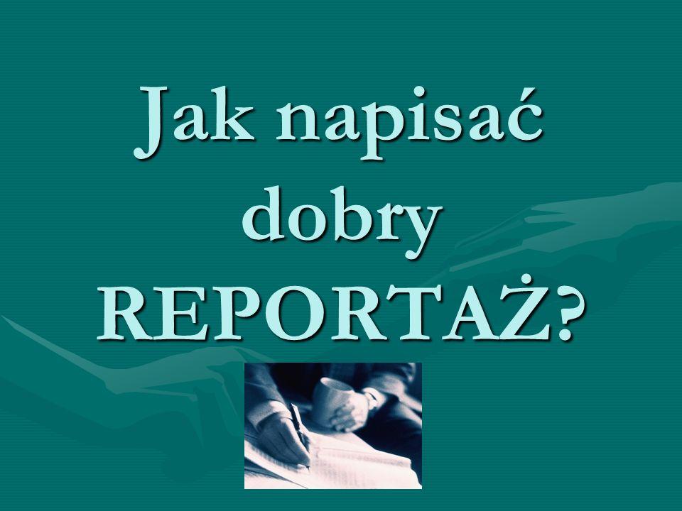 Jak napisać dobry REPORTAŻ?