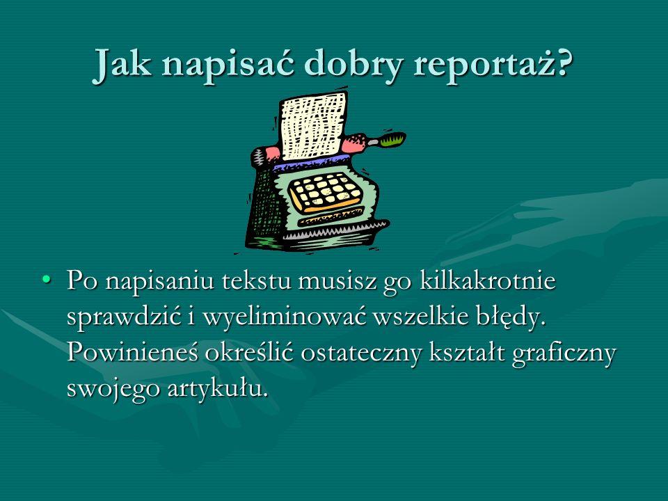 Jak napisać dobry reportaż? Po napisaniu tekstu musisz go kilkakrotnie sprawdzić i wyeliminować wszelkie błędy. Powinieneś określić ostateczny kształt