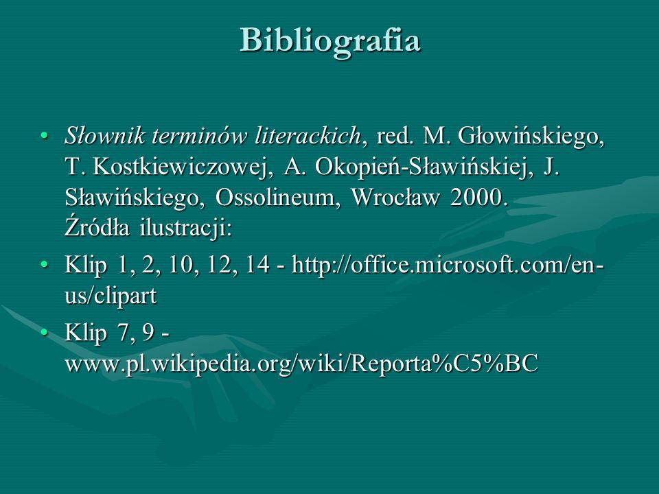 Bibliografia Słownik terminów literackich, red. M. Głowińskiego, T. Kostkiewiczowej, A. Okopień-Sławińskiej, J. Sławińskiego, Ossolineum, Wrocław 2000